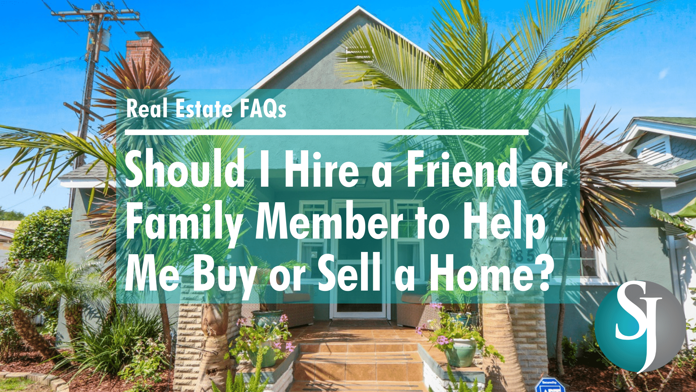 Should I Hire a Friend or Family Member to Help Me Buy or Sell a Home?