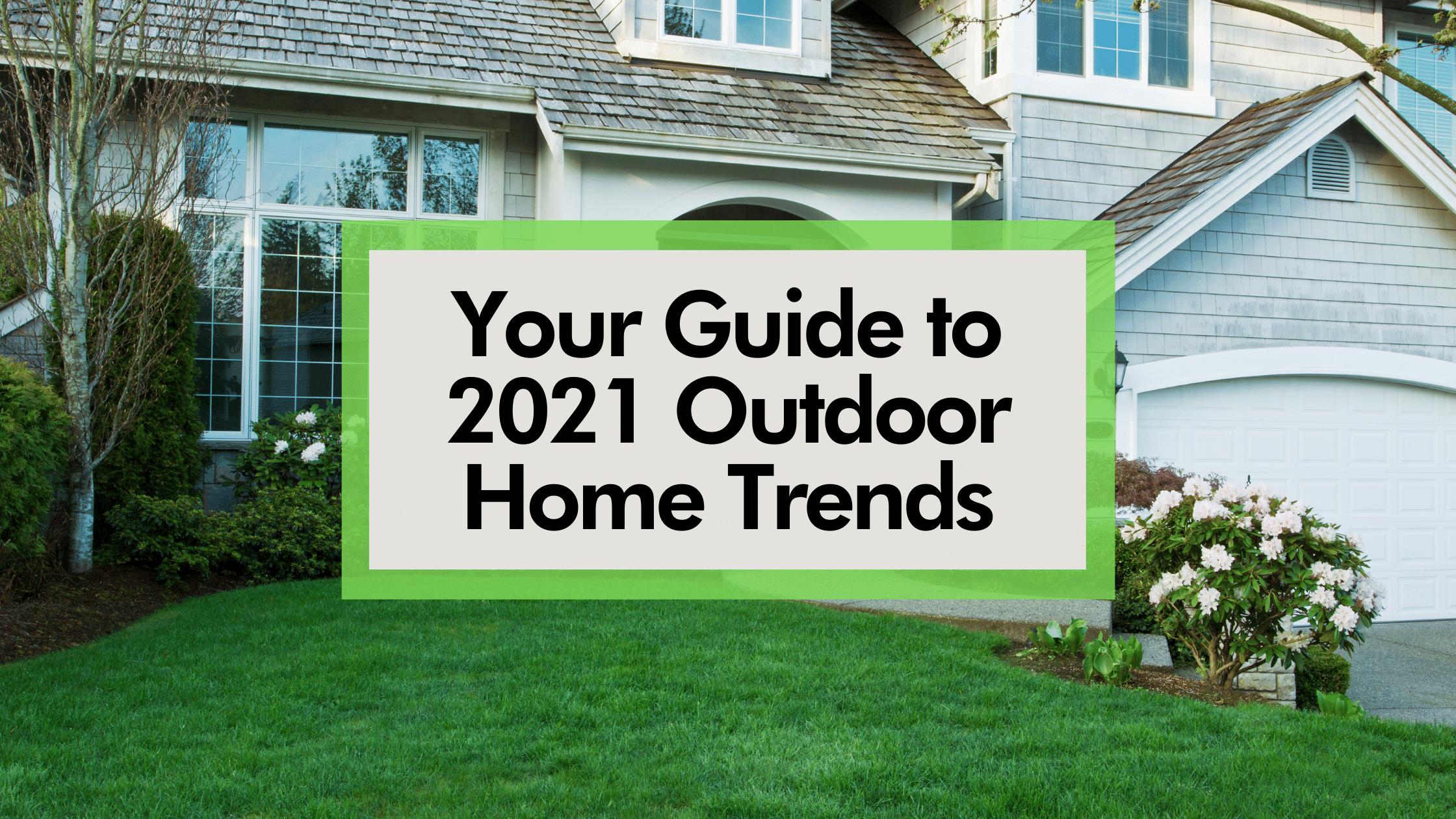 2021 Outdoor Home Trends Blog