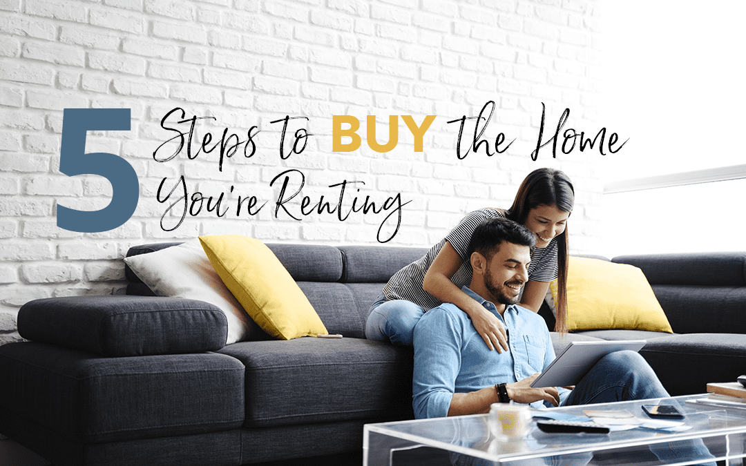 5 Steps To Buy The Home You Are Renting