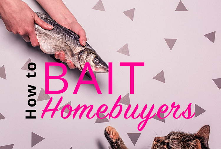 How To Bait Homebuyers So Your Home Sells Itself