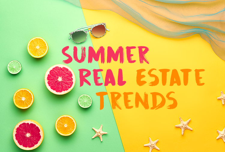 5 Real Estate Trends Summer Buyers and Sellers Need to Know