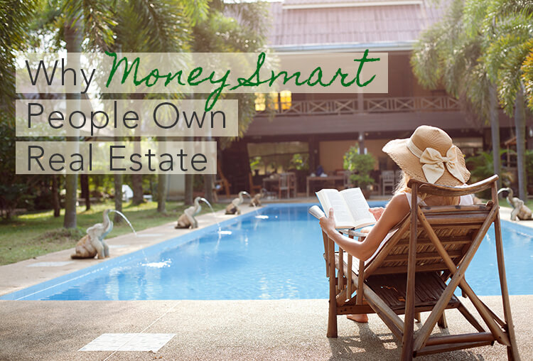 5 Reasons Why Money Smart People Own Real Estate