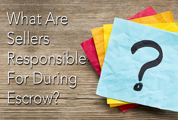 What Are Sellers Responsible For During Escrow Firstteam
