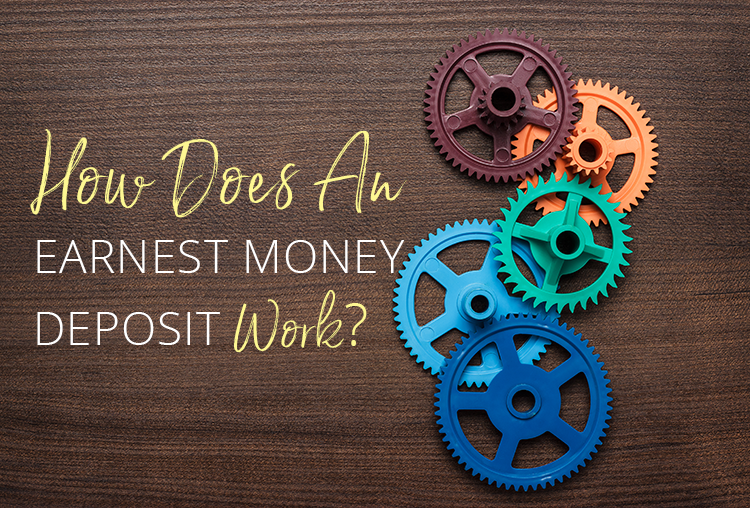 How Does An Earnest Money Deposit Work?