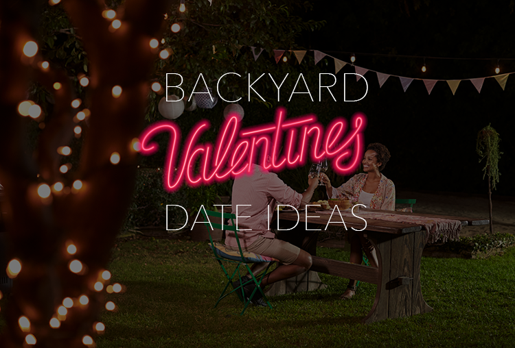 4 Romantic Backyard Valentine's Date Ideas