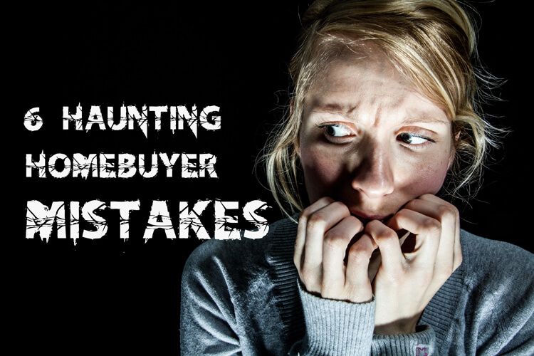 6 Haunting Homebuyer Mistakes To Avoid