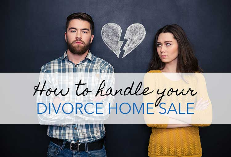 Selling Your Home During a Divorce? 6 Ways To Get the Most out of the Worst Situation