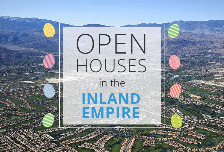 OPEN HOUSES THIS WEEKEND IN THE INLAND EMPIRE | APRIL 28-29