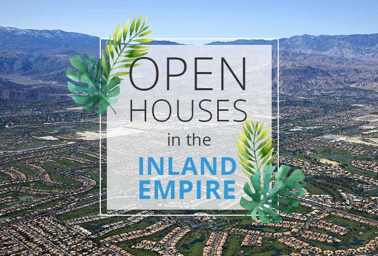 OPEN HOUSES THIS WEEKEND IN THE INLAND EMPIRE | MAY 5-6
