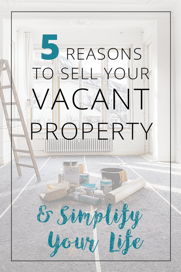 Reasons to sell your vacant property