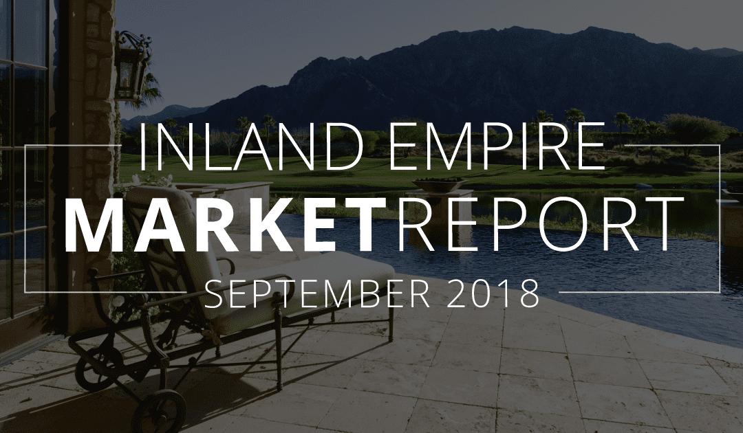 Inland Empire Real Estate Market Update | September 2018
