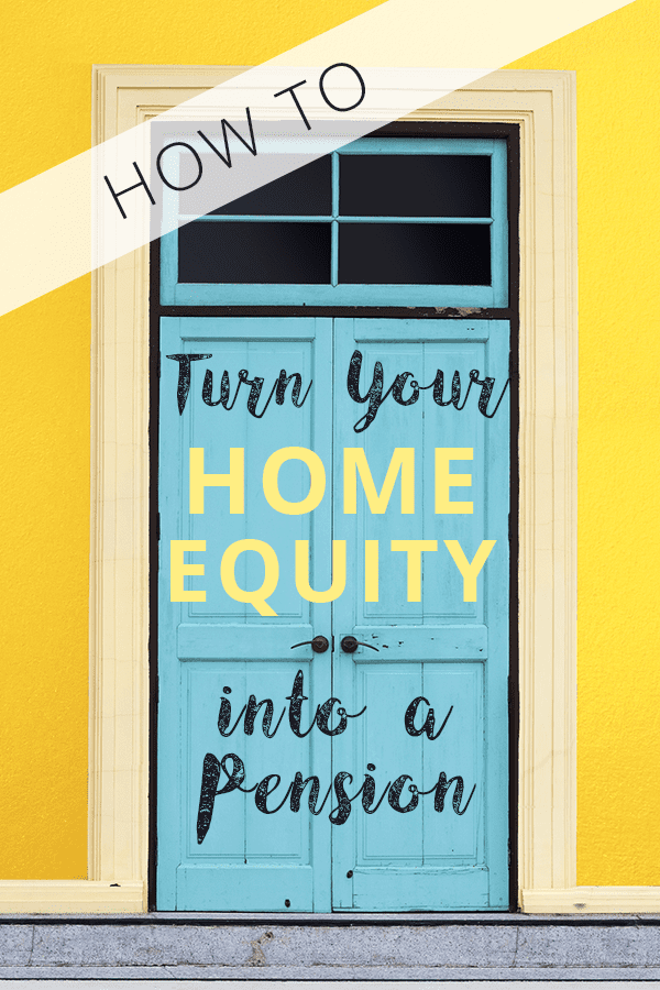 How To Turn Home Equity Into a Pension