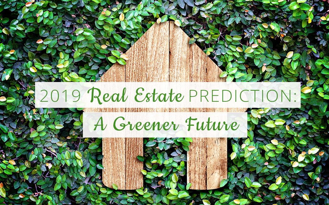 2019 Real Estate Prediction: A Greener Future