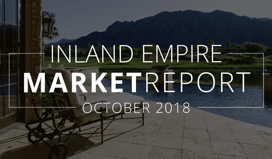 Inland Empire Real Estate Market Update   October 2018