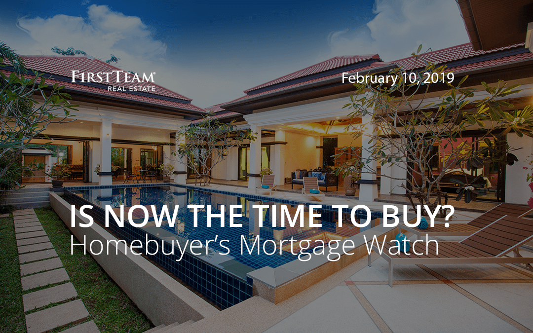 Is Now the Time To Buy? Homebuyer's Mortgage Watch – February 10, 2019
