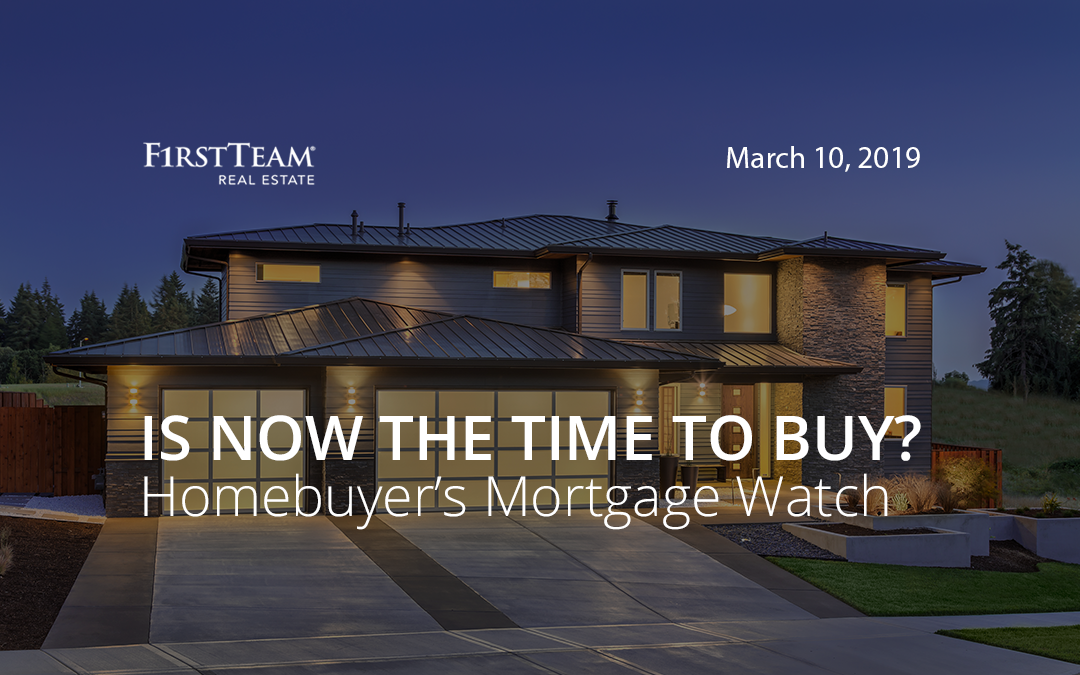 Is Now the Time To Buy? Homebuyer's Mortgage Watch – March 10, 2019