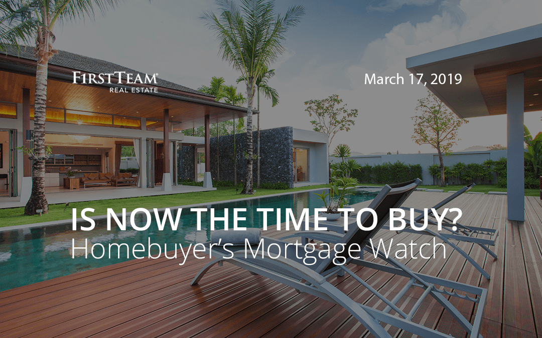 Is Now the Time To Buy? Homebuyer's Mortgage Watch – March 17, 2019