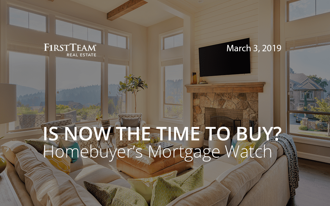 Is Now the Time To Buy? Homebuyer's Mortgage Watch – March 3, 2019