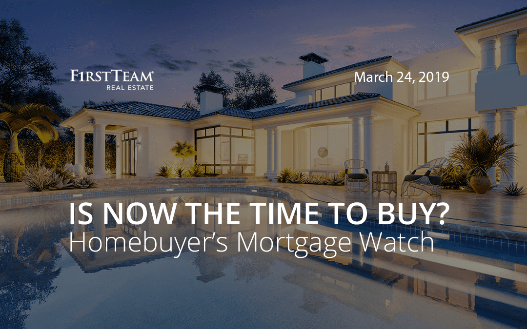 Is Now the Time To Buy? Homebuyer's Mortgage Watch – March 24, 2019