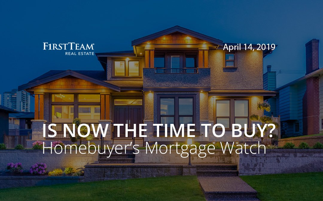 Is Now the Time To Buy? Homebuyer's Mortgage Watch – April 14, 2019
