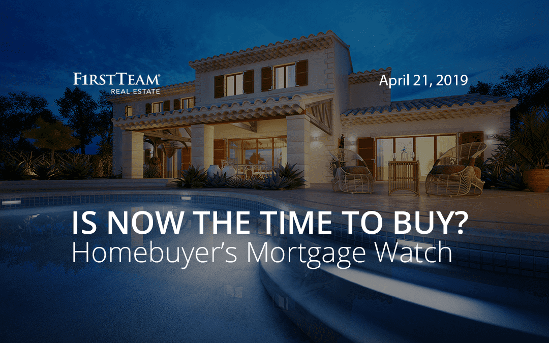 Is Now the Time To Buy? Homebuyer's Mortgage Watch – April 21, 2019