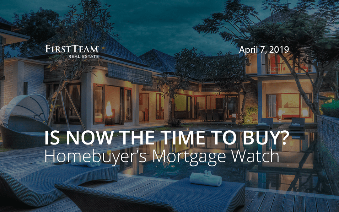 Is Now the Time To Buy? Homebuyer's Mortgage Watch – April 7, 2019