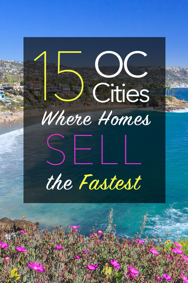 15 Cities In Orange County Where Homes Sell The Fastest