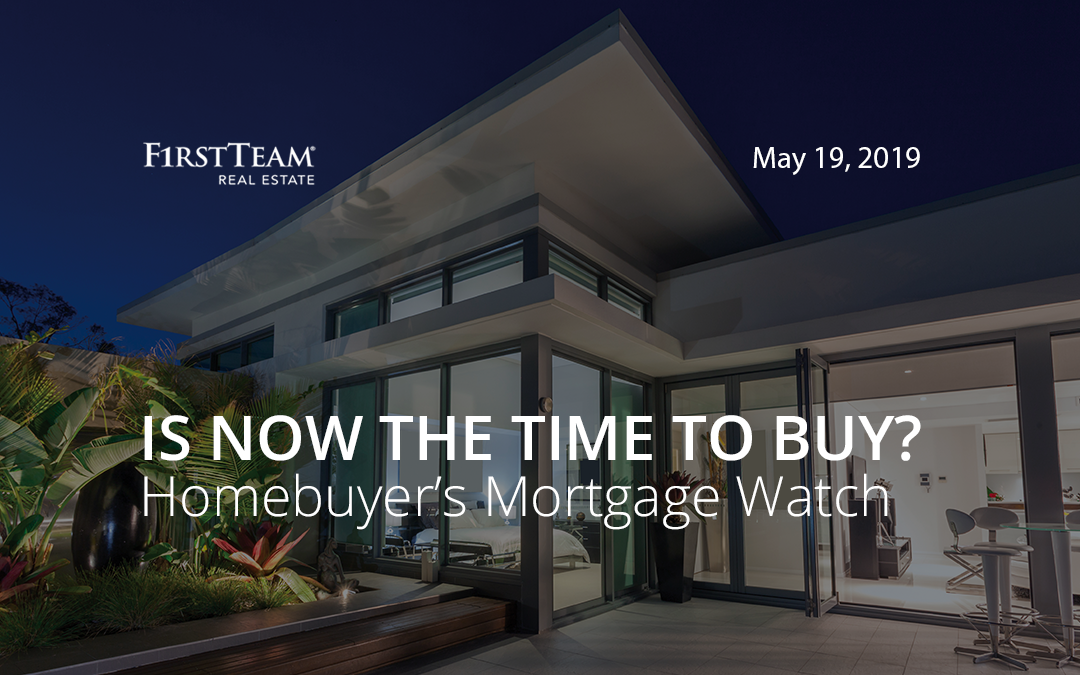 Is Now the Time To Buy? Homebuyer's Mortgage Watch – May 19, 2019