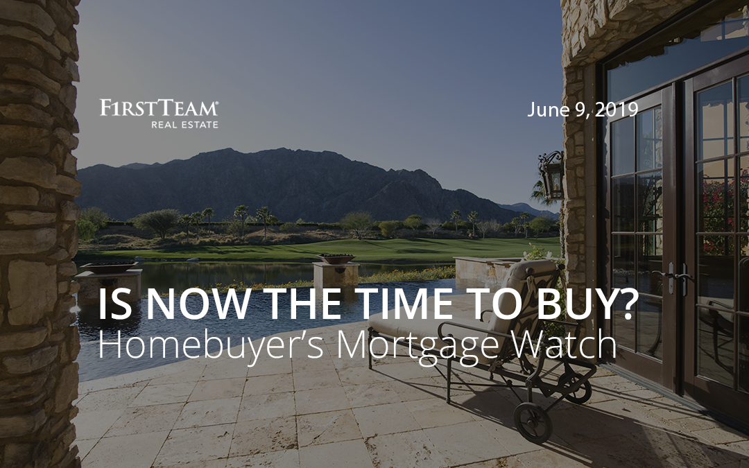 Is Now the Time To Buy? Homebuyer's Mortgage Watch – June 9, 2019