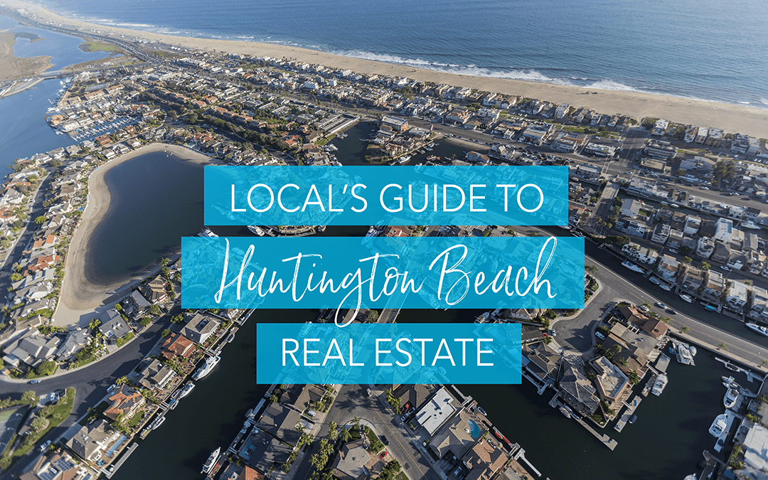 Local's Guide to Huntington Beach Real Estate & Top Neighborhoods