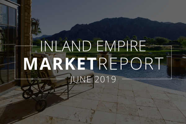 Inland Empire Real Estate Market Update | June 2019