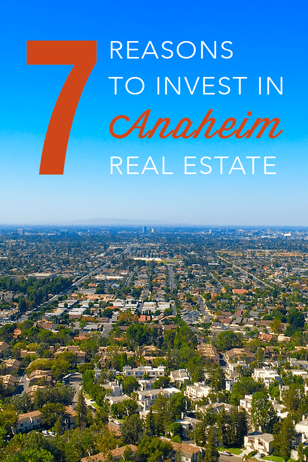 7 reasons to invest in Anaheim real estate