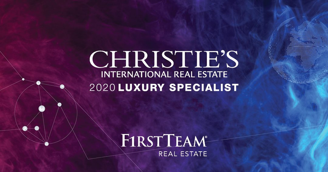 """First Team / Christie's International Real Estate Agents Receive Exclusive """"Luxury Specialist"""" Designation for Expertise in High-End Client Service"""