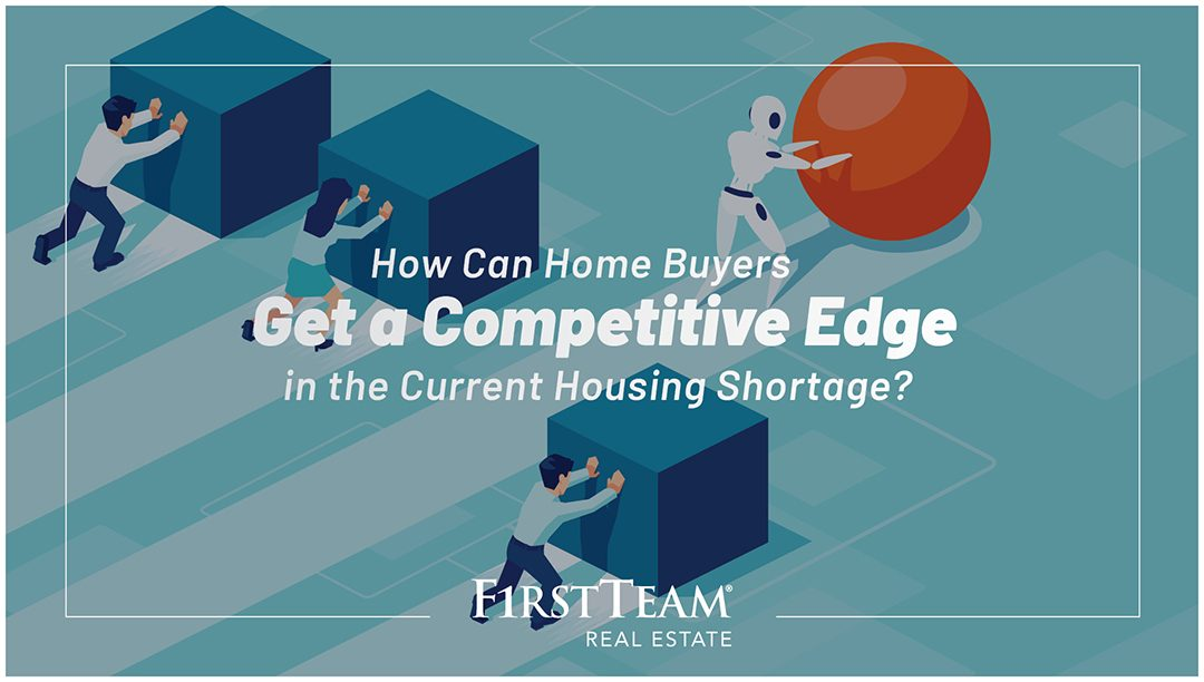 Insider Tips on How Home Buyers Can Get a Competitive Edge In The Current Housing Shortage