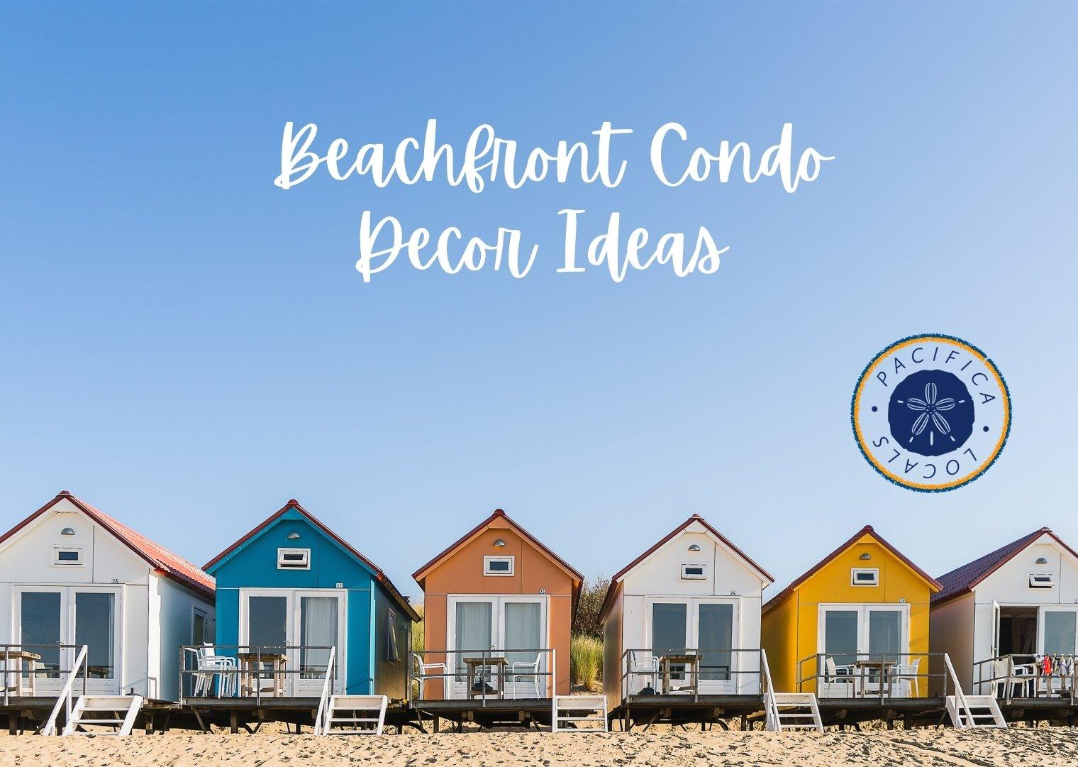 row of colorful tiny houses with text beachfront condo decor ideas