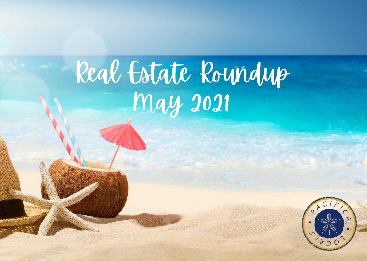 image of the beach with a starfish hat and drink in a coconut text real estate round up may 2021