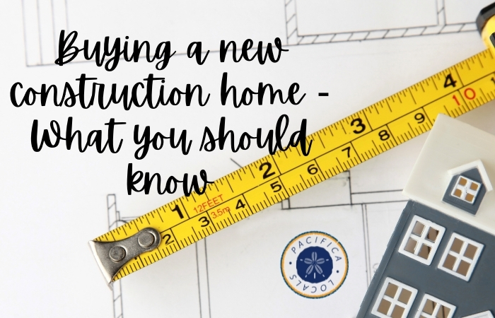 Buying a new construction home - What you should know