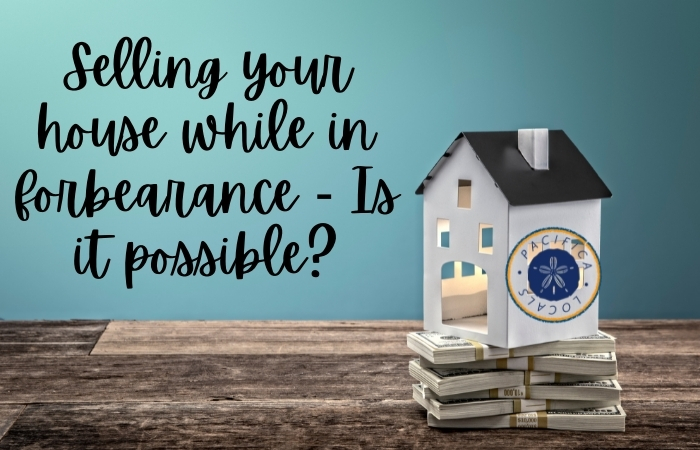 Selling your house while in forbearance - Is it possible?