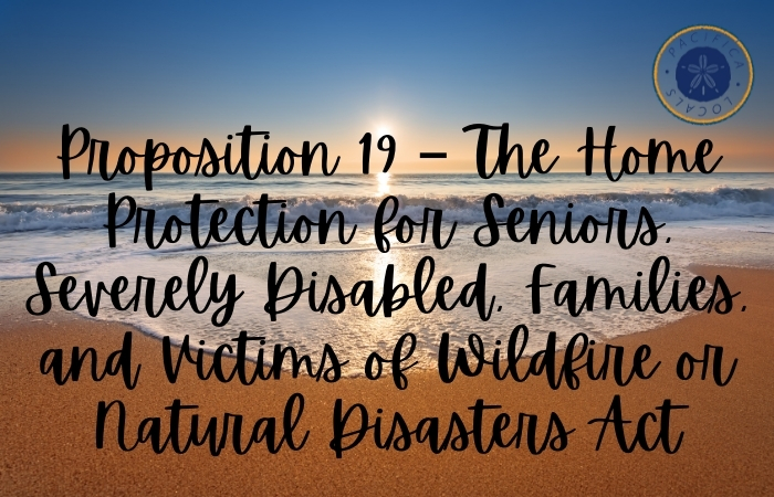 sunset at the beach with text overlay Proposition 19 – The Home Protection for Seniors, Severely Disabled, Families, and Victims of Wildfire or Natural Disasters Act