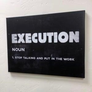 Execution is a NOUN!