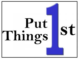 """""""Put things first"""""""
