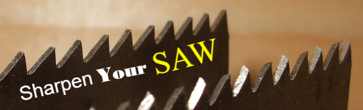 Is It Time To Sharpen Your Saw?