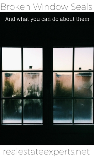 Do Your Windows Have Moisture or Are They Foggy? — Learn What To Do About Windows With Broken Seals?