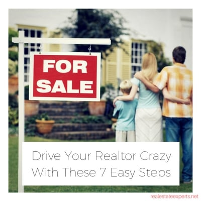 Learn How to Drive Your Realtor Crazy