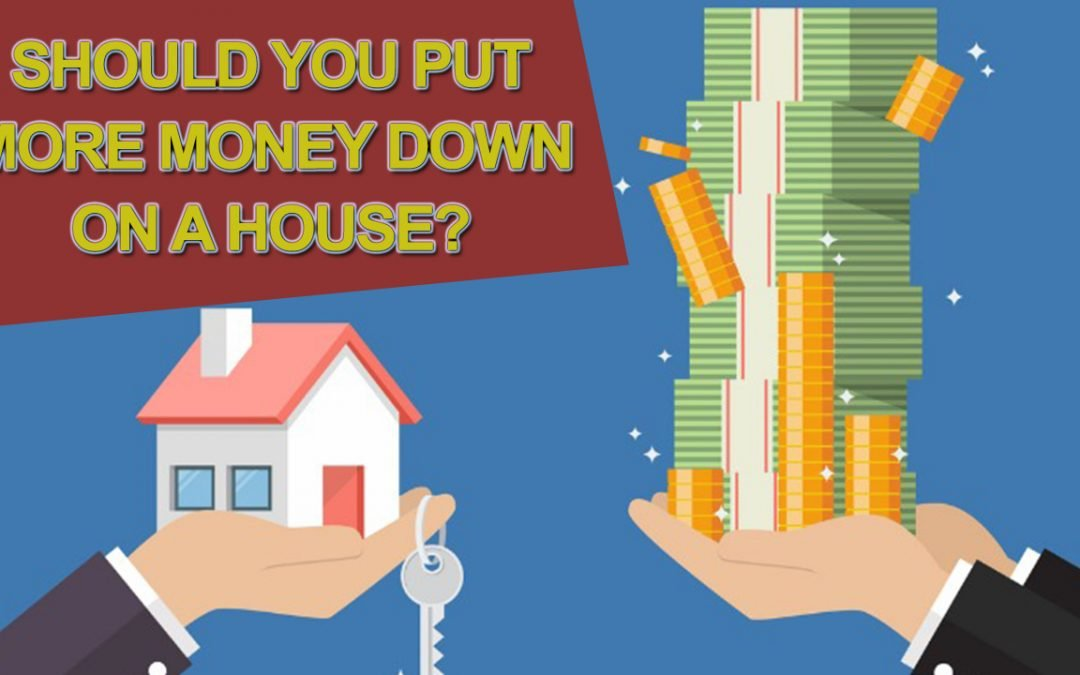 If You Have More Money to Put Down on a Home, Should You?