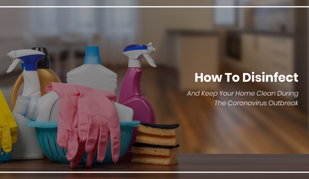 How To Disinfect and Keep Your Home Clean During The Coronavirus Outbreak