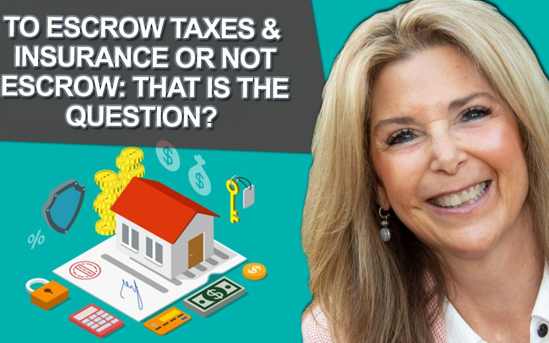 To Escrow Taxes & Insurance Or Not Escrow:  That Is The Question?