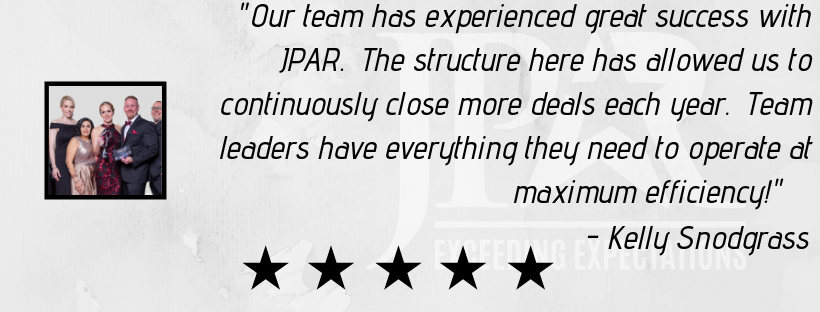"""Our team has experienced great success with JPAR. The structure here has allowed us to continuously close more deals each year. Team leaders have everything they need to operate at maximum efficiency!"" - Kelly Snodgrass"