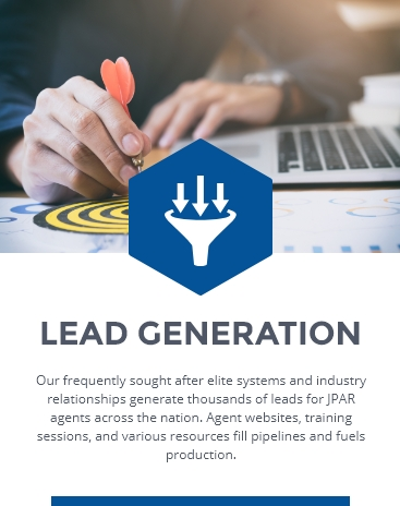 LEAD GENERATION: Our frequently sought-after elite systems and industry relationships generate thousands of leads for JPAR agents across the nation. Agent websites, training sessions, and various resources fill pipelines and fuel production.